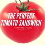 The Perfect Tomato Sandwich